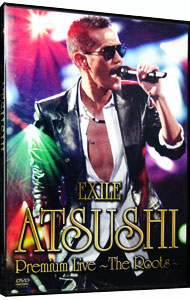 EXILE ATSUSHI Premium Live~The Roots~
